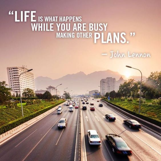 """Life is what happens when you're busy making other plans."" -John Lennon"